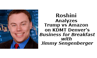 Roshini analyzes Trump vs Amazon on KDMT Denver's Business for Breakfast with Jimmy Sengenberger